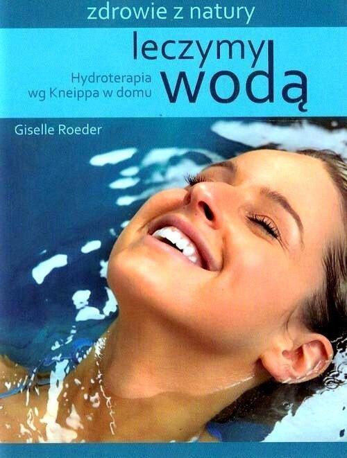Leczymy wodą Hydroterapia wg Kneippa w domu