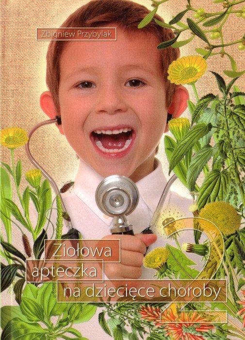 Ziołowa apteczka na dziecięce choroby t. II