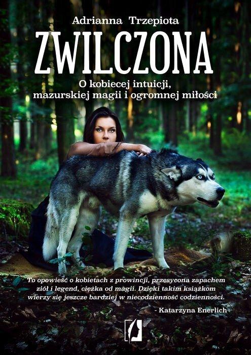 Zwilczona O kobiecej intuicji, mazurskiej magii i ogromnej miłości