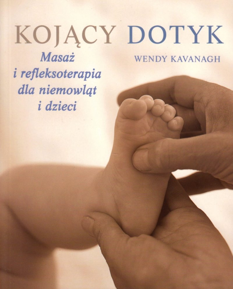 Kojący dotyk Masaż i refleksoterapia dla niemowląt i dzieci