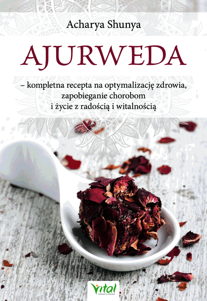 Ajurweda kompletna recepta na optymalizację zdrowia zapobieganie chorobom i życie z radością i witalnością