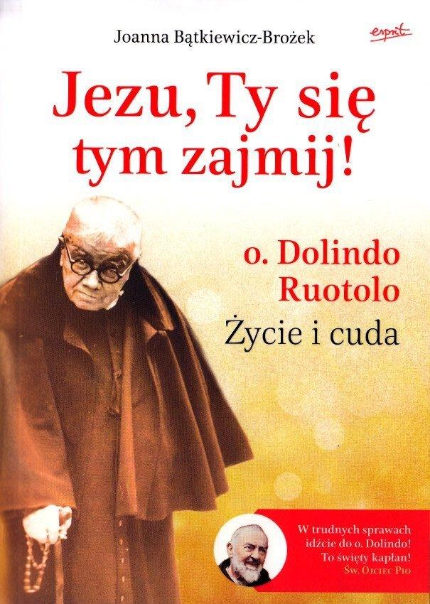 Jezu Ty się tym zajmij! o. Dolindo Ruotolo. Życie i cuda