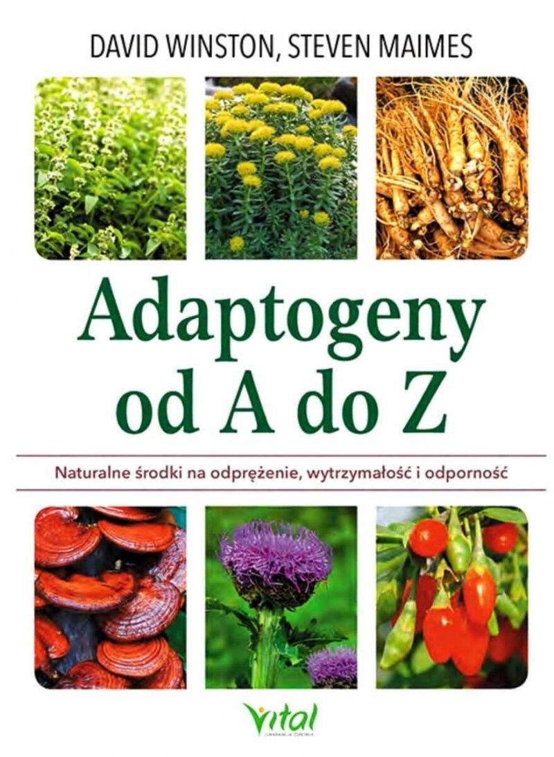 Adaptogeny od A do Z Naturalny sposób na odprężenie, wytrzymałość i odporność
