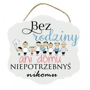 Drewniana tabliczka z nadrukiem UV. Napis 'Bez rodziny ani domu niepotrzebnyś nikomu'