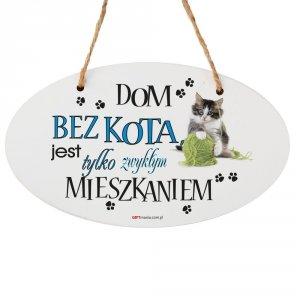 Drewniana tabliczka owal wzbogacona lakierem UV z napisem Dom bez kota...