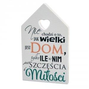Drewniana tabliczka w kształcie domku z napisem Niech chodzi o to, jak wielki jest dom... - Druk UV wzbogacony lakierem bezbarwnym co daje efekt 3D
